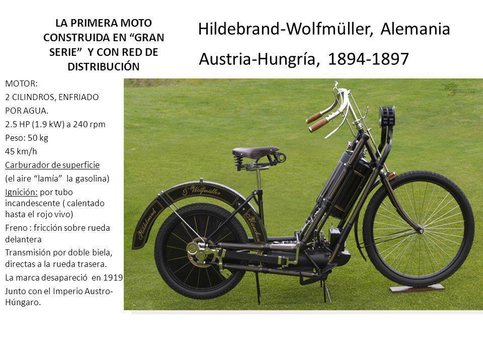 LA PRIMERA MOTO CONSTRUIDA EN GRAN SERIE Y CON RED DE DISTRIBUCIÓN Hildebrand-Wolfmüller, Alemania Austria-Hungría, 1894-1897 MOTOR: 2 CILINDROS, ENFR