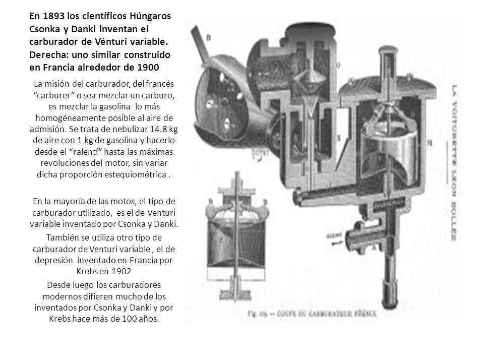 En 1893 los científicos Húngaros Csonka y Danki inventan el carburador de Vénturi variable. Derecha: uno similar construido en Francia alrededor de 19