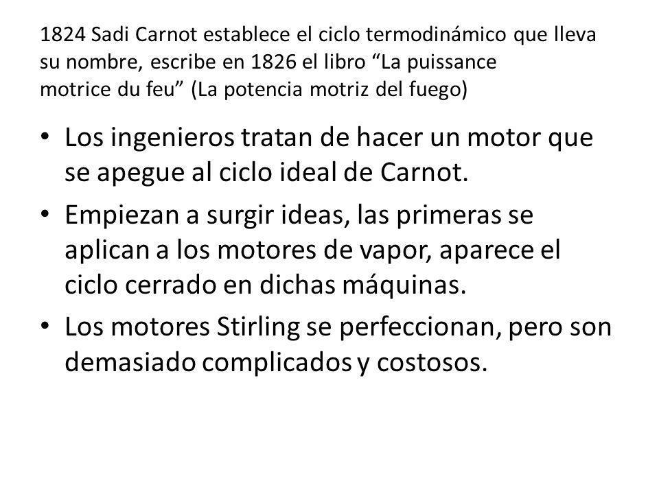 1824 Sadi Carnot establece el ciclo termodinámico que lleva su nombre, escribe en 1826 el libro La puissance motrice du feu (La potencia motriz del fu