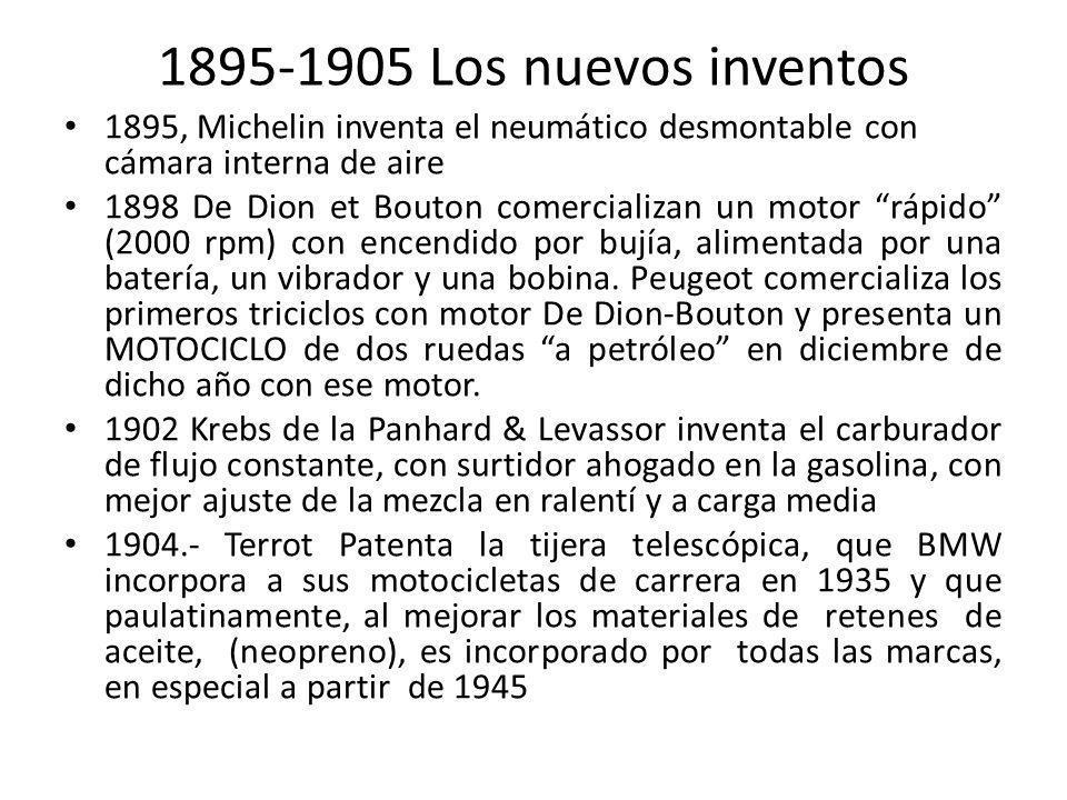 1895-1905 Los nuevos inventos 1895, Michelin inventa el neumático desmontable con cámara interna de aire 1898 De Dion et Bouton comercializan un motor