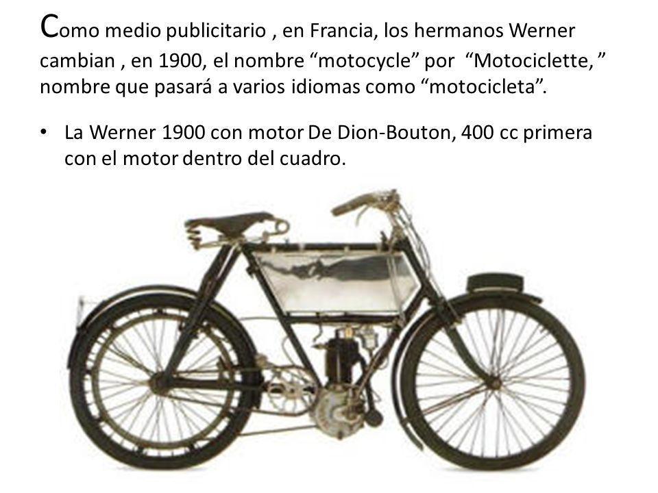 C omo medio publicitario, en Francia, los hermanos Werner cambian, en 1900, el nombre motocycle por Motociclette, nombre que pasará a varios idiomas c