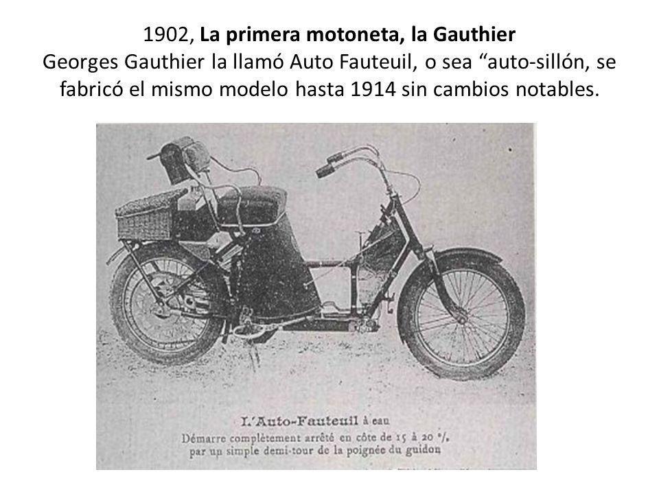 1902, La primera motoneta, la Gauthier Georges Gauthier la llamó Auto Fauteuil, o sea auto-sillón, se fabricó el mismo modelo hasta 1914 sin cambios n