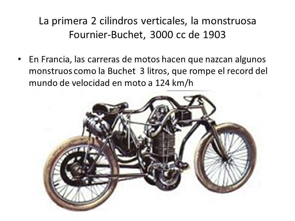 La primera 2 cilindros verticales, la monstruosa Fournier-Buchet, 3000 cc de 1903 En Francia, las carreras de motos hacen que nazcan algunos monstruos