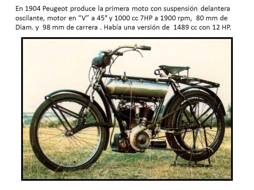 En 1904 Peugeot produce la primera moto con suspensión delantera oscilante, motor en V a 45° y 1000 cc 7HP a 1900 rpm, 80 mm de Diam. y 98 mm de carre