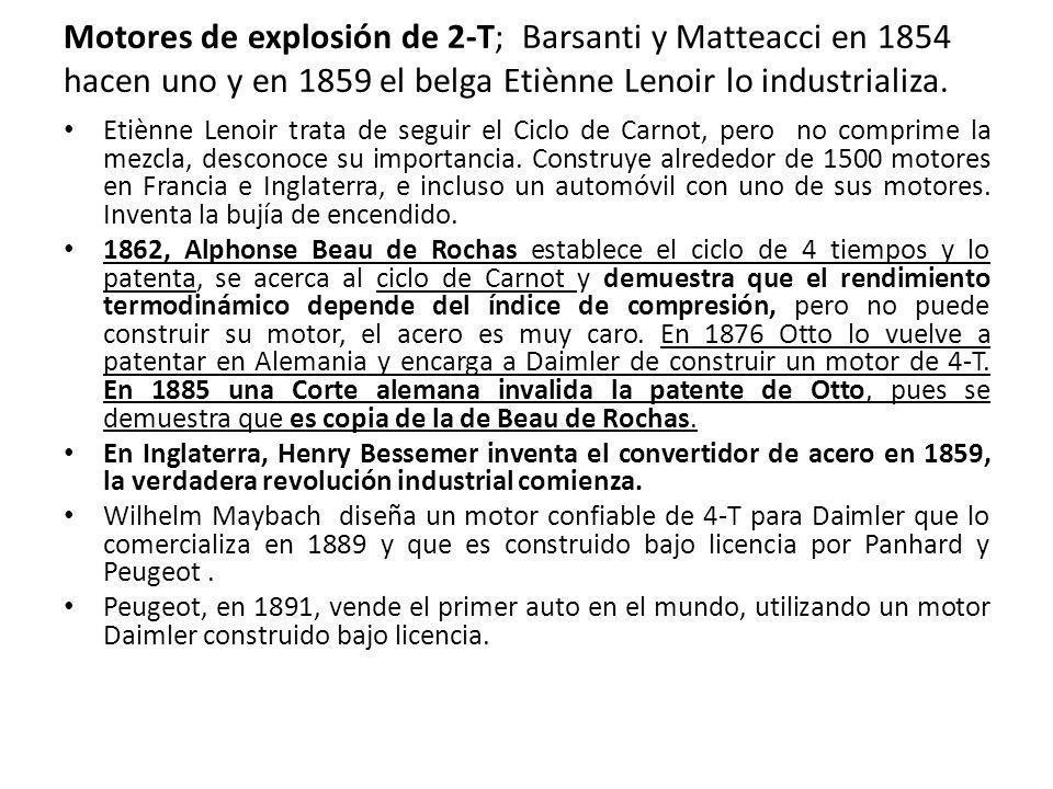 Motores de explosión de 2-T; Barsanti y Matteacci en 1854 hacen uno y en 1859 el belga Etiènne Lenoir lo industrializa. Etiènne Lenoir trata de seguir