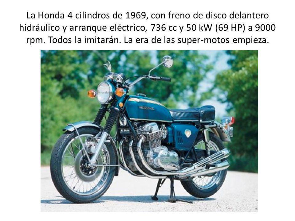 La Honda 4 cilindros de 1969, con freno de disco delantero hidráulico y arranque eléctrico, 736 cc y 50 kW (69 HP) a 9000 rpm. Todos la imitarán. La e
