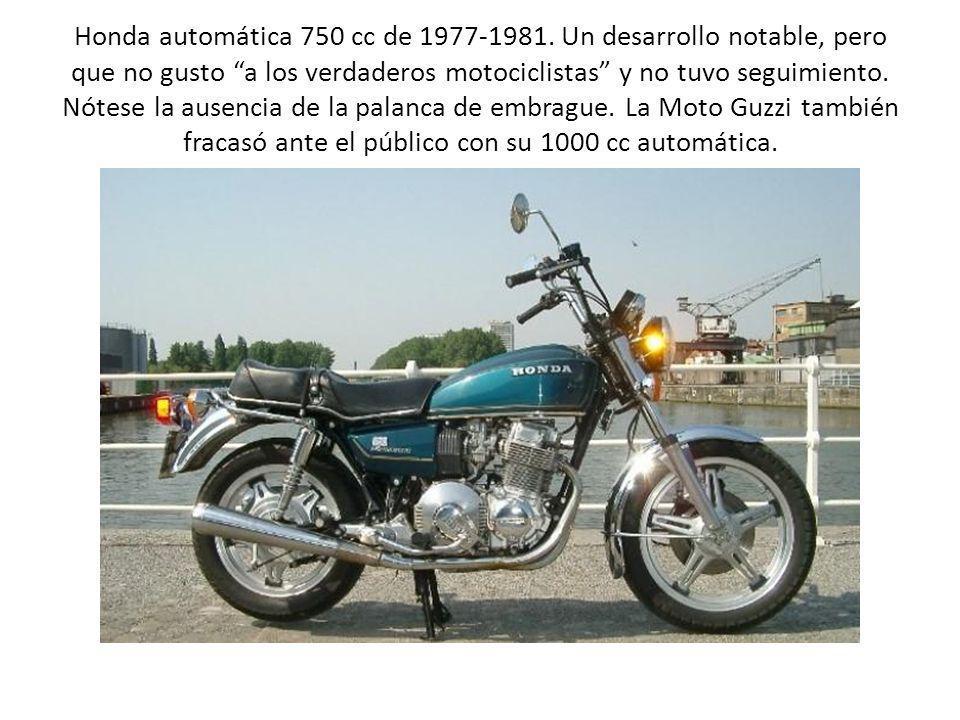 Honda automática 750 cc de 1977-1981. Un desarrollo notable, pero que no gusto a los verdaderos motociclistas y no tuvo seguimiento. Nótese la ausenci