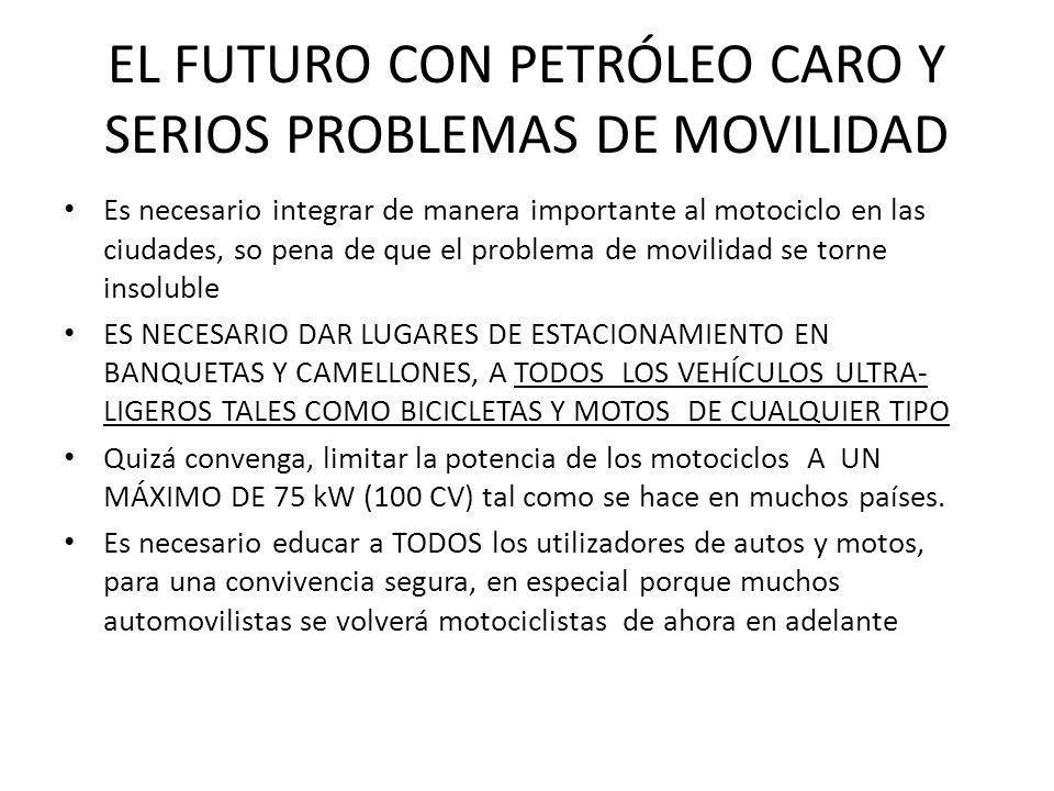EL FUTURO CON PETRÓLEO CARO Y SERIOS PROBLEMAS DE MOVILIDAD Es necesario integrar de manera importante al motociclo en las ciudades, so pena de que el