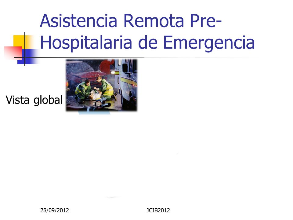 Asistencia Remota Pre- Hospitalaria de Emergencia Pulse oximetry Blood pressure ERPHA WEB view ERPHA Server Remote monitoring Vista global 28/09/2012J