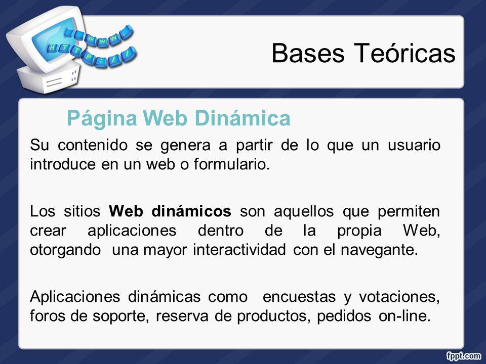 Bases Teóricas Página Web Dinámica Su contenido se genera a partir de lo que un usuario introduce en un web o formulario. Los sitios Web dinámicos son