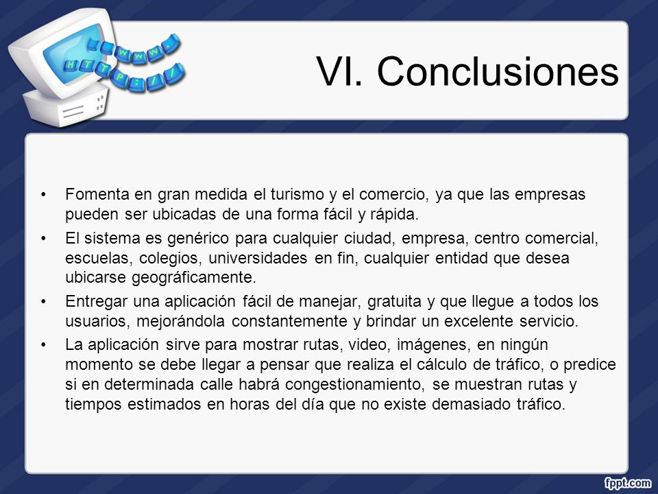 VI. Conclusiones Fomenta en gran medida el turismo y el comercio, ya que las empresas pueden ser ubicadas de una forma fácil y rápida. El sistema es g