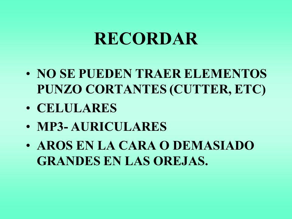 RECORDAR NO SE PUEDEN TRAER ELEMENTOS PUNZO CORTANTES (CUTTER, ETC) CELULARES MP3- AURICULARES AROS EN LA CARA O DEMASIADO GRANDES EN LAS OREJAS.