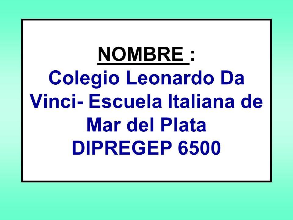 NOMBRE : Colegio Leonardo Da Vinci- Escuela Italiana de Mar del Plata DIPREGEP 6500