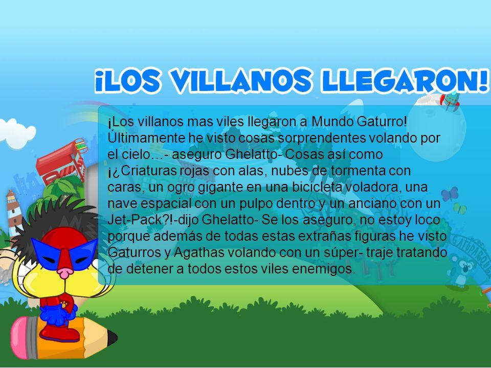 ¡Los villanos mas viles llegaron a Mundo Gaturro.