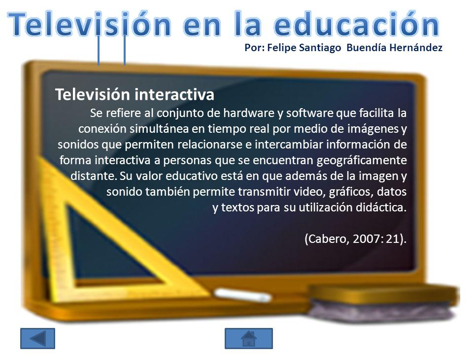 Por: Felipe Santiago Buendía Hernández Televisión interactiva Se refiere al conjunto de hardware y software que facilita la conexión simultánea en tie