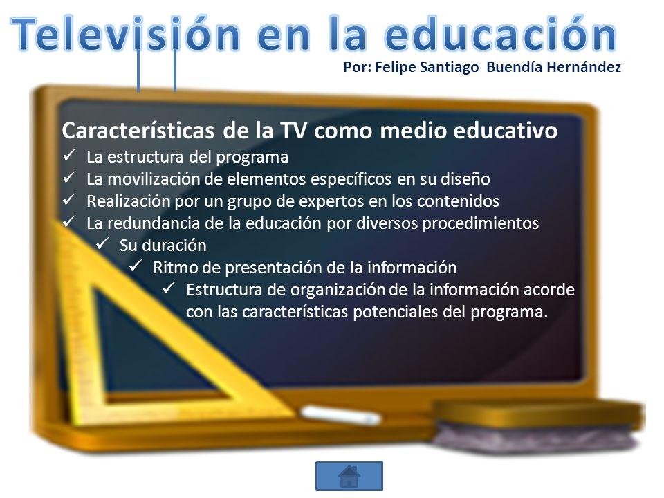 Por: Felipe Santiago Buendía Hernández Características de la TV como medio educativo La estructura del programa La movilización de elementos específic