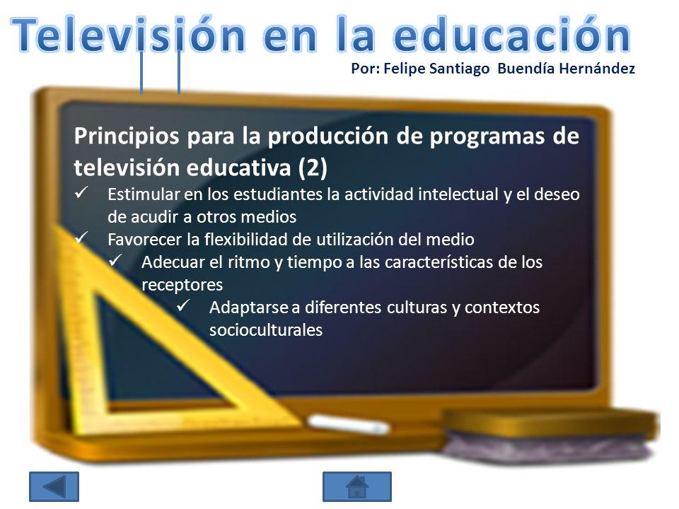 Por: Felipe Santiago Buendía Hernández Principios para la producción de programas de televisión educativa (2) Estimular en los estudiantes la activida