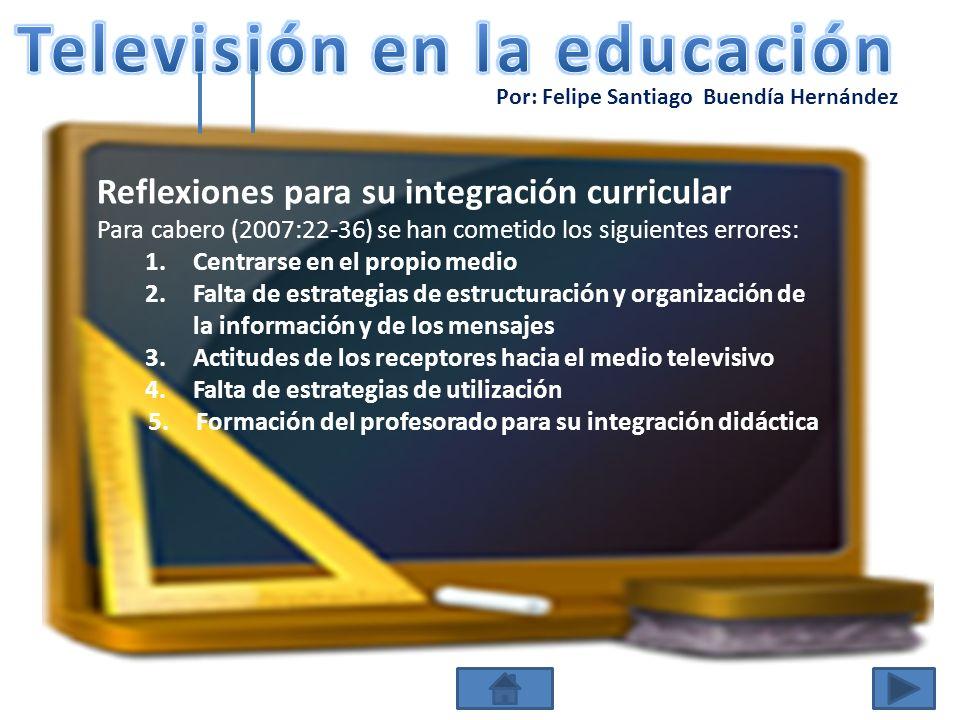 Por: Felipe Santiago Buendía Hernández Reflexiones para su integración curricular Para cabero (2007:22-36) se han cometido los siguientes errores: 1.C