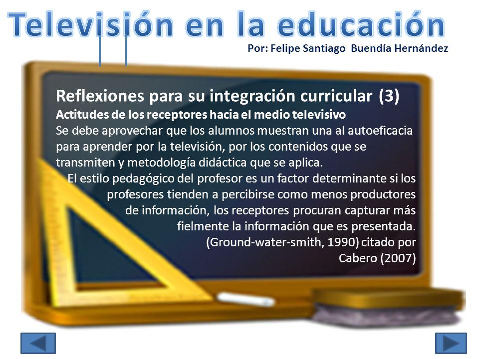 Por: Felipe Santiago Buendía Hernández Reflexiones para su integración curricular (3) Actitudes de los receptores hacia el medio televisivo Se debe ap