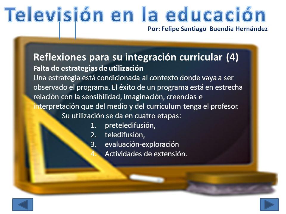 Por: Felipe Santiago Buendía Hernández Reflexiones para su integración curricular (4) Falta de estrategias de utilización Una estrategia está condicio