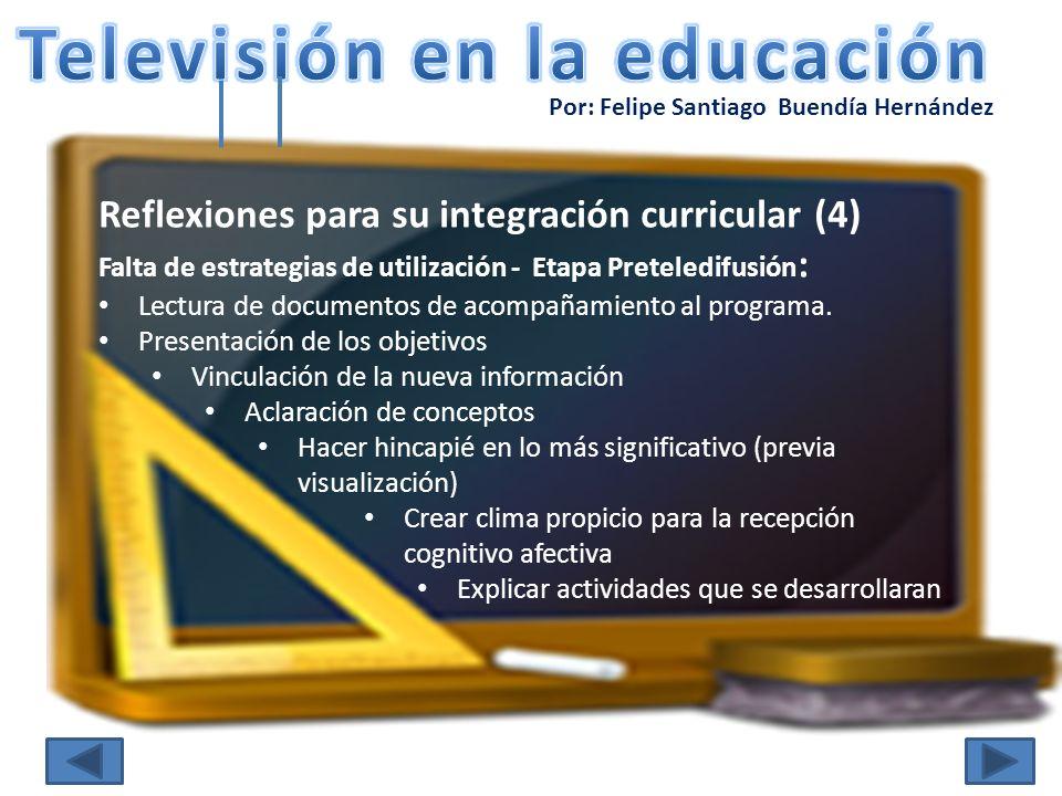 Por: Felipe Santiago Buendía Hernández Reflexiones para su integración curricular (4) Falta de estrategias de utilización - Etapa Preteledifusión : Le