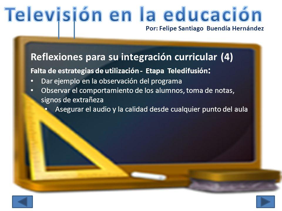 Por: Felipe Santiago Buendía Hernández Reflexiones para su integración curricular (4) Falta de estrategias de utilización - Etapa Teledifusión : Dar e