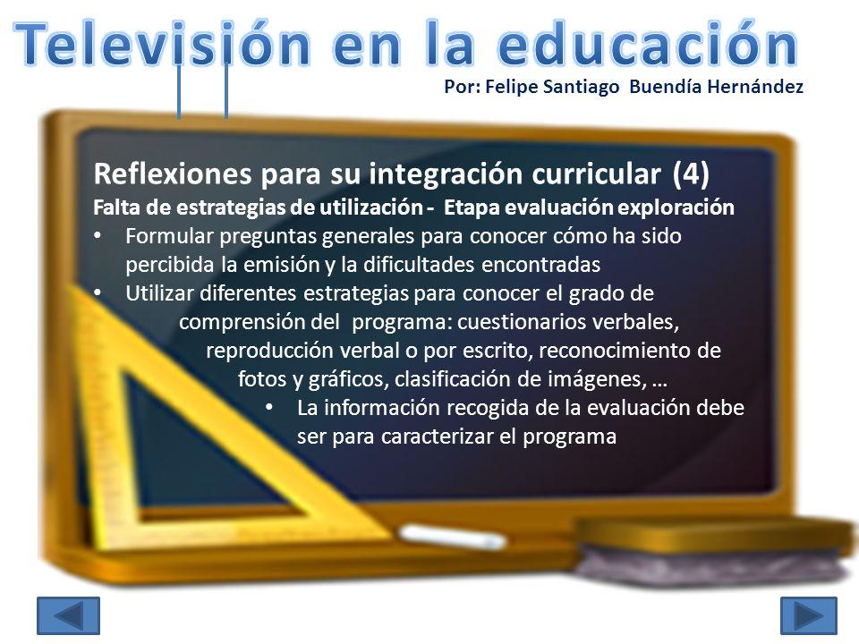 Por: Felipe Santiago Buendía Hernández Reflexiones para su integración curricular (4) Falta de estrategias de utilización - Etapa evaluación exploraci