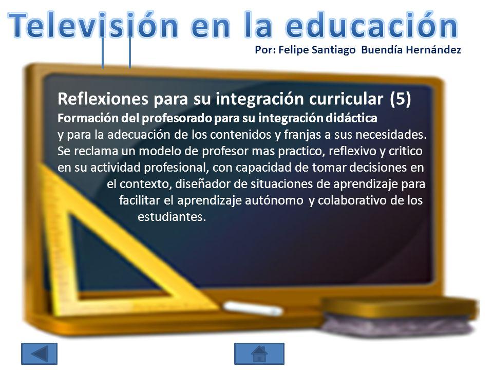 Por: Felipe Santiago Buendía Hernández Reflexiones para su integración curricular (5) Formación del profesorado para su integración didáctica y para l