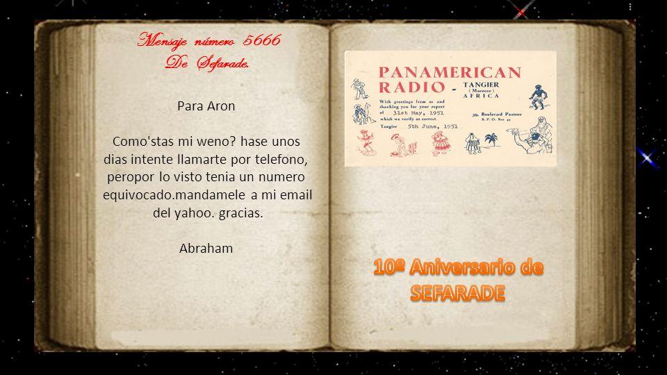 Mensaje número 2002 De Sefarade. Hola Paisano ! Bienvenido a este grupo,, de ex Tangerinos, Que fisicamente somos ex pero en el alma fuimos y seremos