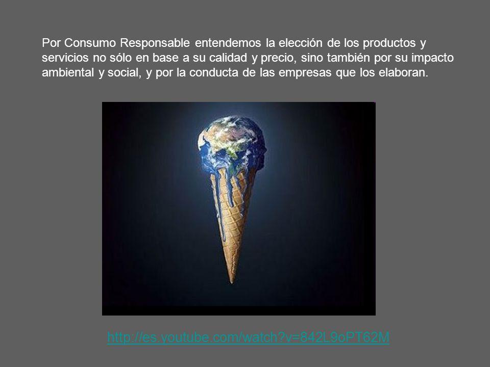 http://es.youtube.com/watch?v=842L9oPT62M Por Consumo Responsable entendemos la elección de los productos y servicios no sólo en base a su calidad y p