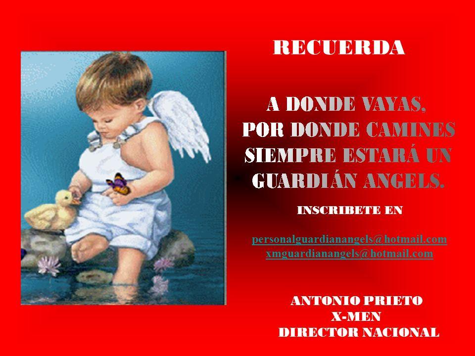 ANTONIO PRIETO X-MEN DIRECTOR NACIONAL RECUERDA INSCRIBETE EN personalguardianangels@hotmail.com xmguardianangels@hotmail.com