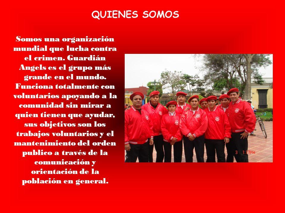 QUIENES SOMOS Somos una organización mundial que lucha contra el crimen. Guardián Angels es el grupo más grande en el mundo. Funciona totalmente con v