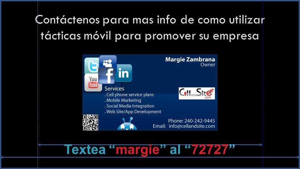 Contáctenos para mas info de como utilizar tácticas móvil para promover su empresa Textea margie al 72727