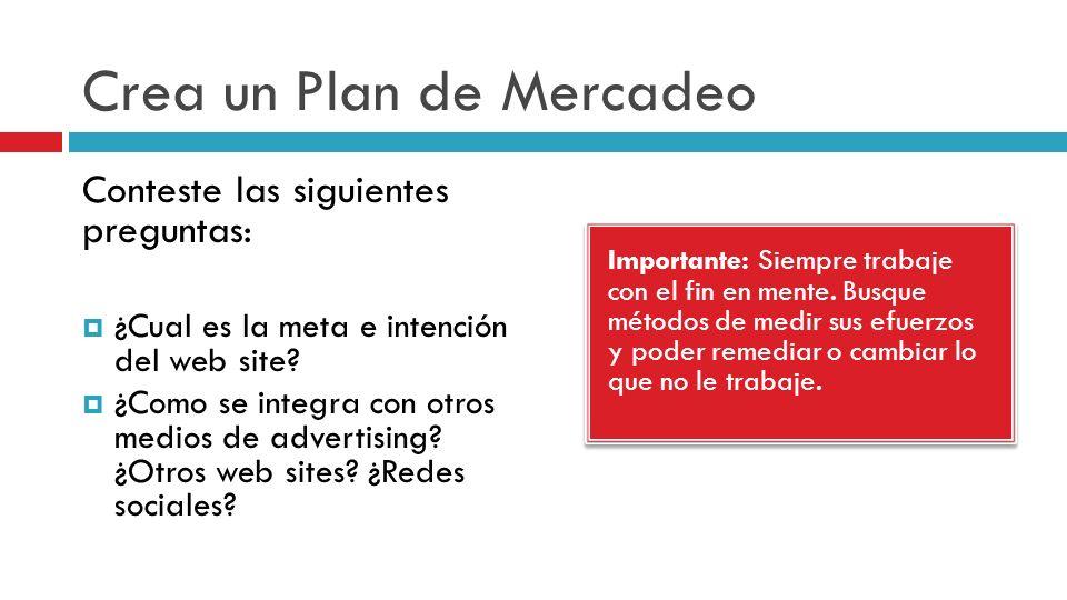 Crea un Plan de Mercadeo Importante: Siempre trabaje con el fin en mente.