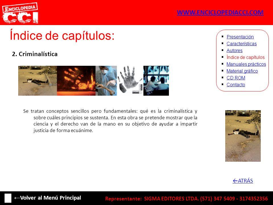 Índice de capítulos: Características Autores Índice de capítulos Manuales prácticos Material gráfico CD ROM Contacto Presentación 2. Criminalística Se