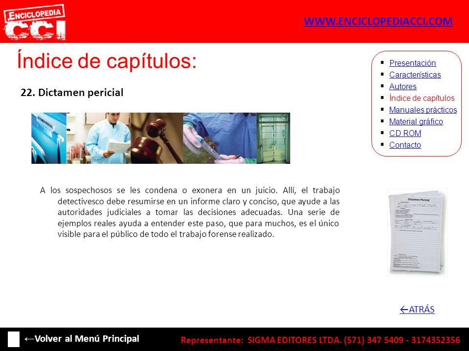 Índice de capítulos: Características Autores Índice de capítulos Manuales prácticos Material gráfico CD ROM Contacto Presentación 22. Dictamen pericia