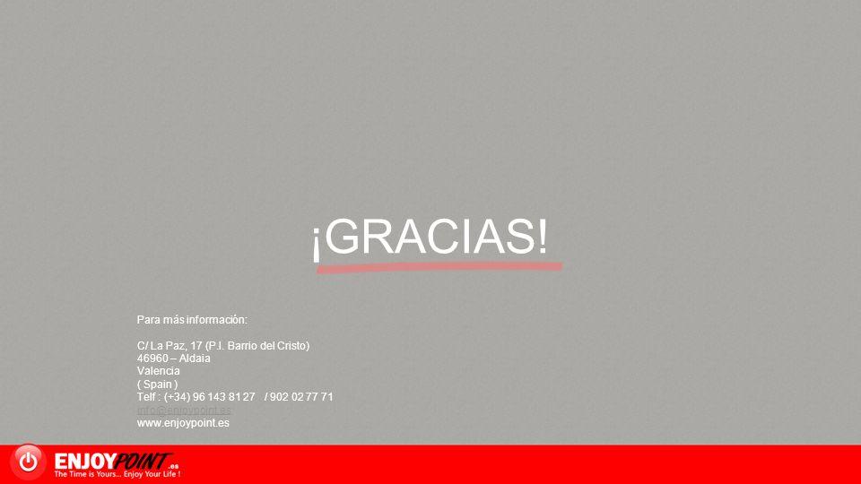 ¡GRACIAS! Para más información: C/ La Paz, 17 (P.I. Barrio del Cristo) 46960 – Aldaia Valencia ( Spain ) Telf : (+34) 96 143 81 27 / 902 02 77 71 info
