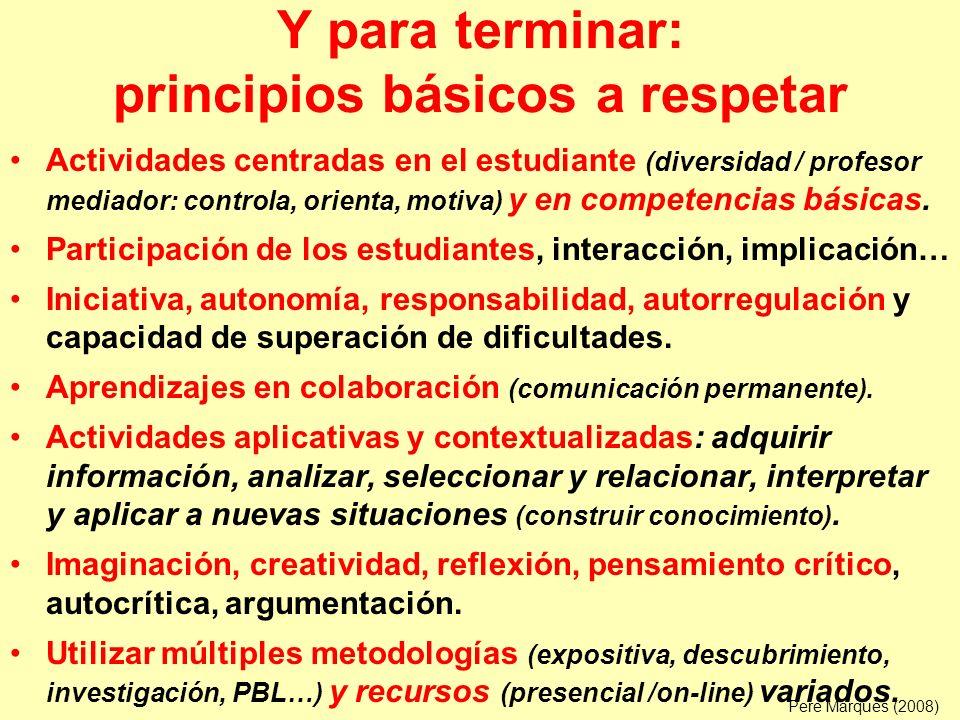 Y para terminar: principios básicos a respetar Actividades centradas en el estudiante (diversidad / profesor mediador: controla, orienta, motiva) y en