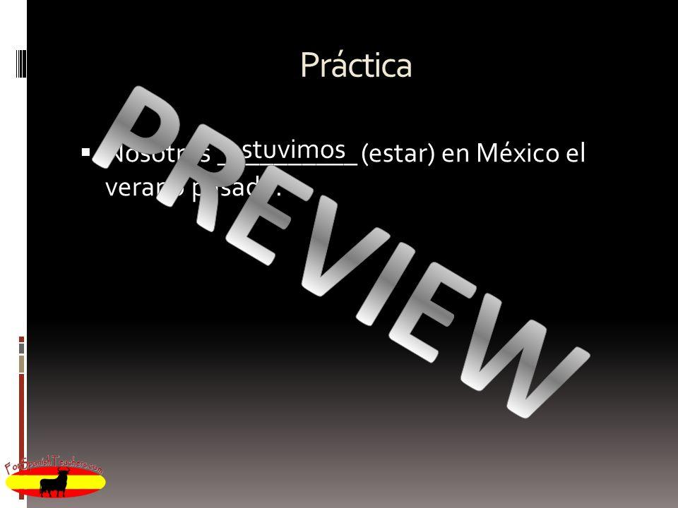 Práctica Nosotros __________ (estar) en México el verano pasado. estuvimos