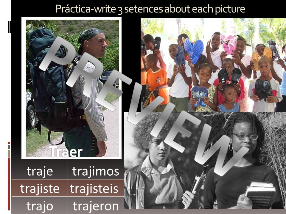 Práctica-write 3 setences about each picture trajetrajimos trajistetrajisteis trajotrajeron