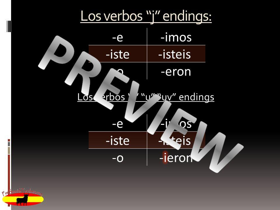 Los verbos j endings: -e-imos -iste-isteis -o-eron Los verbos i u uv endings -e-imos -iste-isteis -o