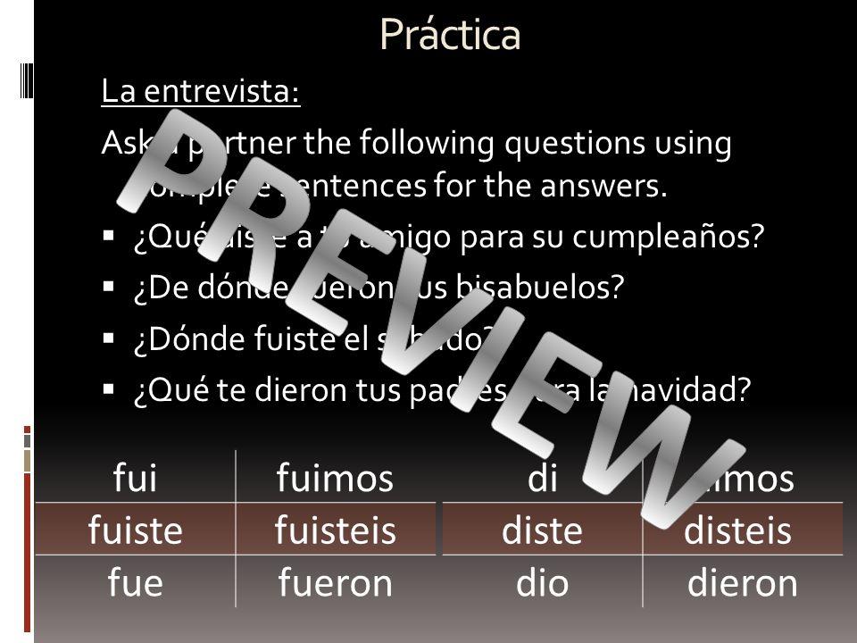 Práctica La entrevista: Ask a partner the following questions using complete sentences for the answers. ¿Qué diste a tu amigo para su cumpleaños? ¿De