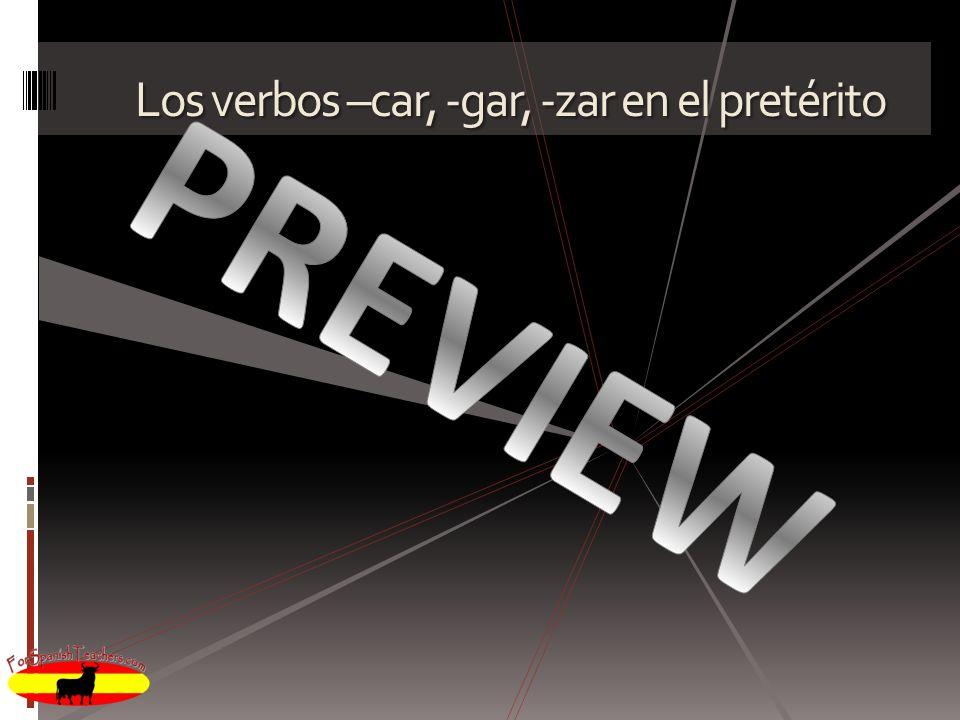 Los verbos –car, -gar, -zar en el pretérito