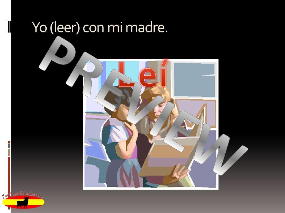 Yo (leer) con mi madre.