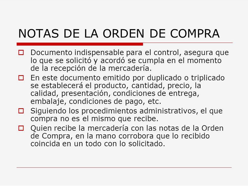 NOTAS DE LA ORDEN DE COMPRA Documento indispensable para el control, asegura que lo que se solicitó y acordó se cumpla en el momento de la recepción d
