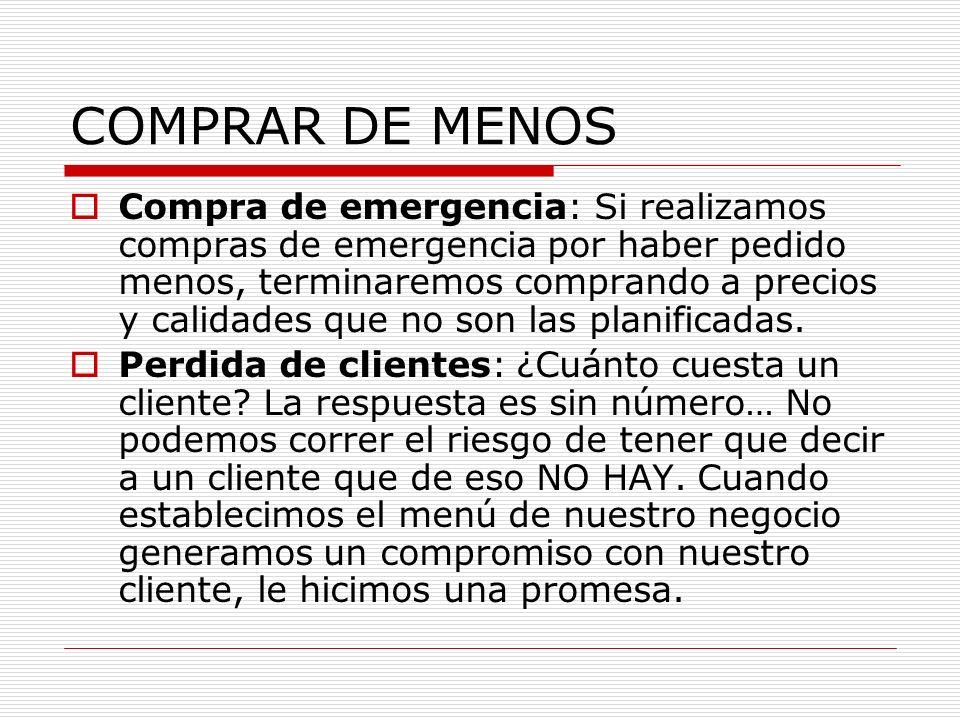 COMPRAR DE MENOS Compra de emergencia: Si realizamos compras de emergencia por haber pedido menos, terminaremos comprando a precios y calidades que no