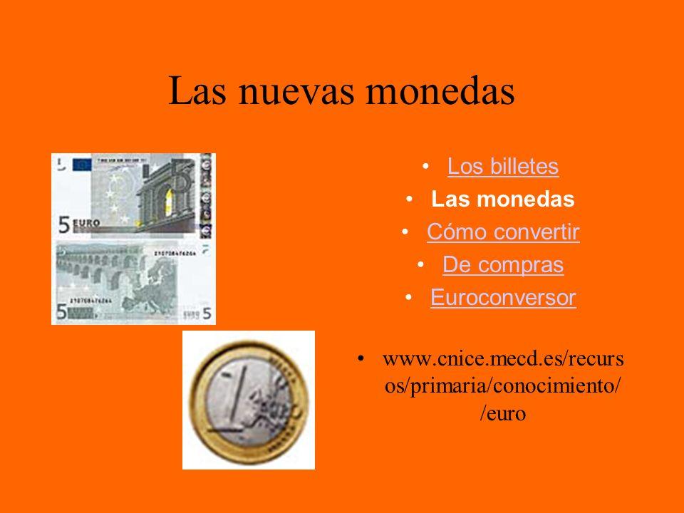 Las nuevas monedas Los billetes Las monedas Cómo convertir De compras Euroconversor www.cnice.mecd.es/recurs os/primaria/conocimiento/ /euro