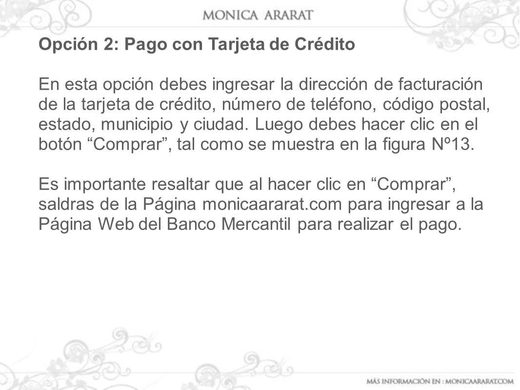 Opción 2: Pago con Tarjeta de Crédito En esta opción debes ingresar la dirección de facturación de la tarjeta de crédito, número de teléfono, código p