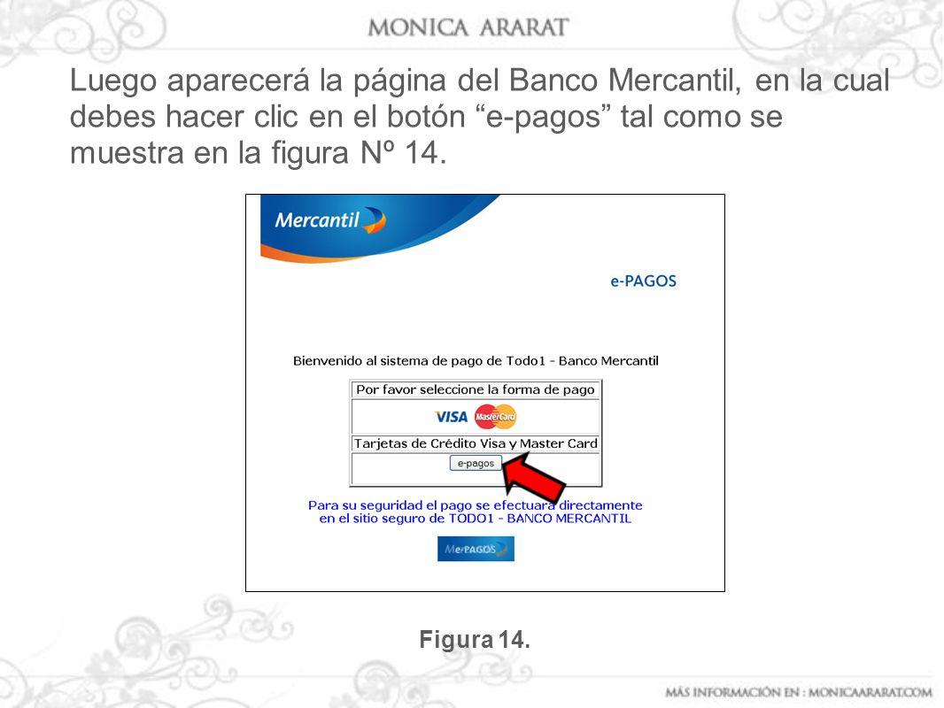 Luego aparecerá la página del Banco Mercantil, en la cual debes hacer clic en el botón e-pagos tal como se muestra en la figura Nº 14. Figura 14.