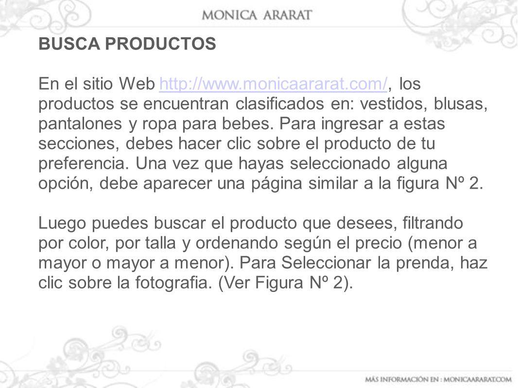 BUSCA PRODUCTOS En el sitio Web http://www.monicaararat.com/, los productos se encuentran clasificados en: vestidos, blusas, pantalones y ropa para be